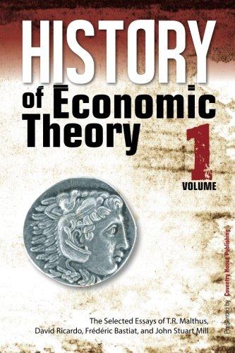 History of Economic Theory: The Selected Essays of T.R. Malthus, David Ricardo, Frederic Bastiat, and John Stuart Mill: Volume 1