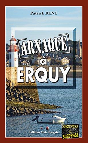 Arnaques à Erquy: A la découverte de mystères du passé (ENQUETES ET SUS) par Patrick Bent