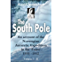 """The South Pole (Illustrated): An Account of the Norwegian Antarctic Expedition in the """"Fram"""" 1910 - 1912 (Antarctica)"""