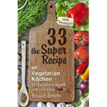 The Super Recipe of Vegetarian Kitchen: Recipes for Weight Loss, Vegan Cooking Recipes, Excellent Health without heavy Diets (the book of recipes, vegetarianism, recipes for health) (English Edition)