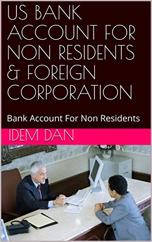 US BANK ACCOUNT FOR NON RESIDENTS & FOREIGN CORPORATION: Bank Account For Non Residents (English Edition)