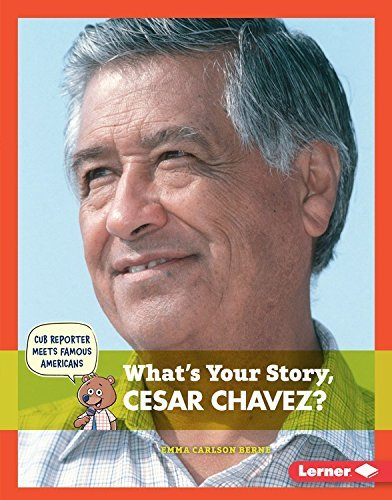 What's Your Story, Cesar Chavez? (Cub Reporter Meets Famous Americans) by Emma Carlson Berne (2015-08-06)