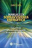 Manuale di sopravvivenza energetica: Come vivere efficacemente protetti in un mondo predatorio