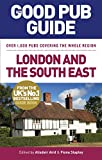 The Good Pub Guide: London and the South East (Good Pub Guides)