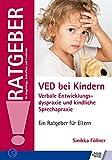 VED bei Kindern: Verbale Entwicklungsdyspraxie und kindliche Sprechapraxie (Ratgeber für Angehörige, Betroffene und Fa
