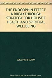 THE ENDORPHIN EFFECT: A BREAKTHROUGH STRATEGY FOR HOLISTIC HEALTH AND SPIRITUAL WELLBEING