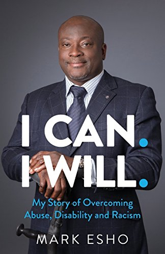 I CAN. I WILL.: My Story of Overcoming Abuse, Disability and Racism