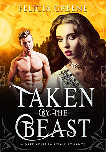 Taken By The Beast: A Dark Adult Fairytale Romance (The Fairytale Series Book 3)