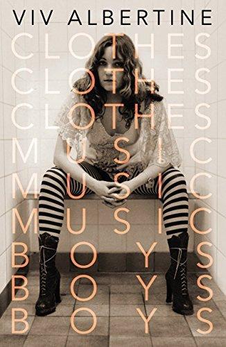 Clothes, Clothes, Clothes. Music, Music, Music. Boys, Boys, Boys. by Viv Albertine (2014-05-16)
