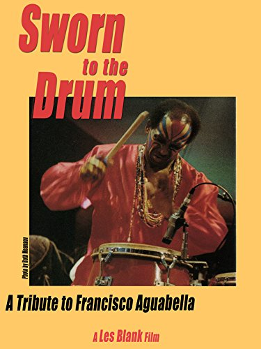 Sworn To The Drum: A Tribute To Francisco Aguabella (German Version) [OV]