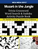 Mozart in the Jungle Trivia Crossword Word Search & Sudoku Activity Puzzle Book: TV Series Cast & Characters Edition