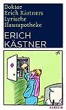 Doktor Erich Kästners Lyrische Hausapotheke: Gedichte für den Hausbedarf der Leser - Erich Kästner