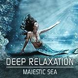 Deep Relaxation - Majestic Sea: Music for Sleep, Relaxing, Sleeping Deep - Enjoy Intense Regeneration