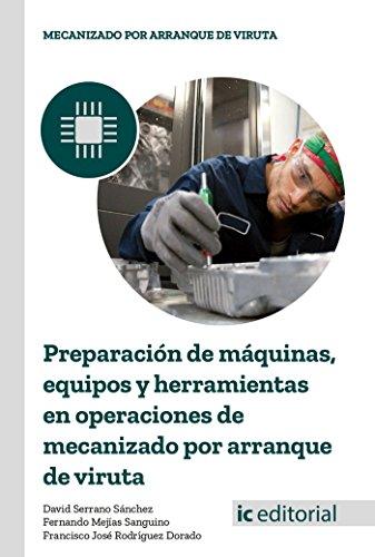 Preparación de máquinas, equipos y herramientas en operaciones de mecanizado por arranque de viruta