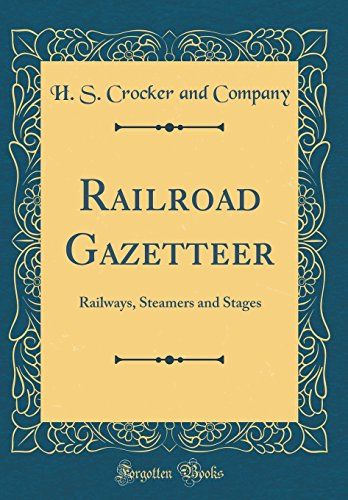Download Online For Free Railroad Gazetteer: Railways, Steamers and Stages (Classic Reprint)