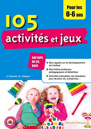105 activités et jeux pour les 0-6 ans: CAP AEPE, AP, EJE, BAFA par Jacqueline Gassier