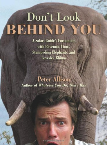 Don't Look Behind You!: A Safari Guide's Encounters with Ravenous Lions, Stampeding Elephants, and Lovesick Rhinos (Botswana Safari-guide)