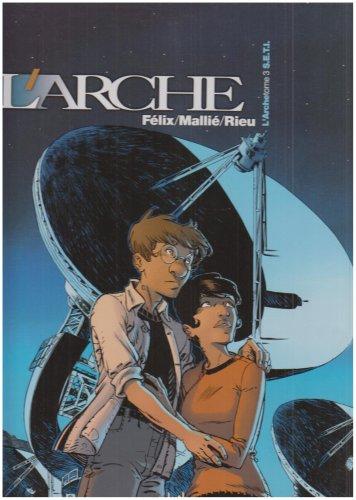 L'Arche, Tome 3 : S.E.T.I. par Jérôme Félix, Vincent Mallié