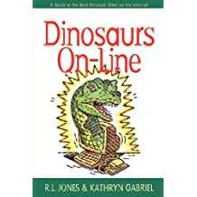 Dinosaurs On-line: A Guide to the Best Dinosaur Sites on the Internet by R.L. Jones (2000-08-01)
