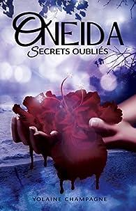 Oneida, tome 2 : Secrets Oubliés par Yolaine Champagne