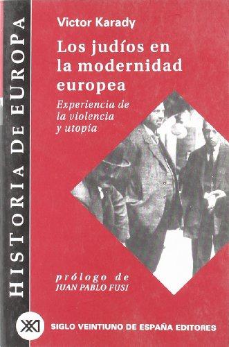 Los judíos en la modernidad europea: Experiencia de la violencia y utopía (Historia de Europa)