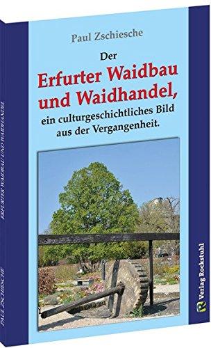 Erfurter Waidbau und Waidhandel: Ein culturgeschichtliches Bild aus der Vergangenheit