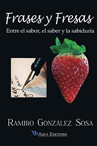 Frases y Fresas: Entre el sabor, el saber y la sabiduría por Ramiro Sosa