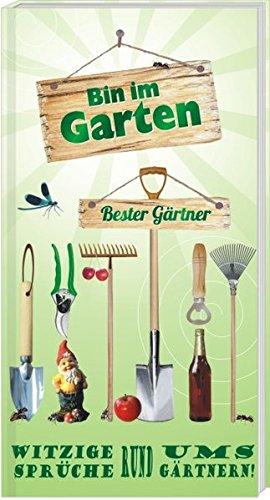Bin im Garten - Bester Gärtner: Witzige Sprüch rund ums Gärtnern