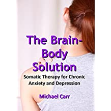 The Brain-Body Solution: Somatic Therapy for Chronic Anxiety and Depression (English Edition)