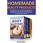 Homemade Beauty Products for Beginners: The Complete Bundle Guide to Making Luxurious Homemade Soap, Homemade Body…