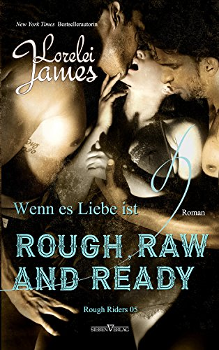 Rough, Raw and Ready - Wenn es Liebe ist (Rough Riders 5) (Rough Riders, Book 6)