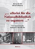 ... Allerlei für die Nationalbibliothek zu ergattern ...: Eine österreichische Institution in der NS-Zeit