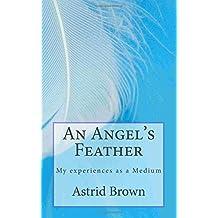 An Angel's Feather: My experiences as a Medium