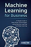 Machine Learning for Business: A Simple Guide to Data Driven Technologies using Machine Learning and Deep Learning (English Edition)