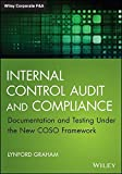 Internal Control Audit and Compliance: Documentation and Testing Under the New COSO Framework (Wiley Corporate F&A) by Lynford Graham (2015-02-02)