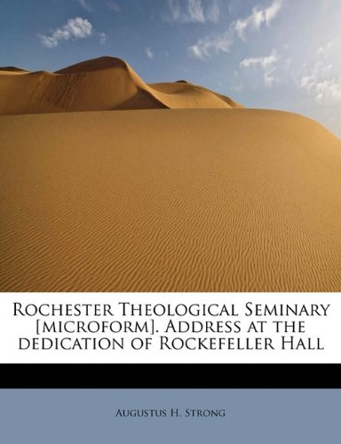Rochester Theological Seminary [microform]. Address at the dedication of Rockefeller Hall