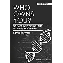 Who Owns You?: Science, Innovation, and the Gene Patent Wars (Blackwell Public Philosophy Series)