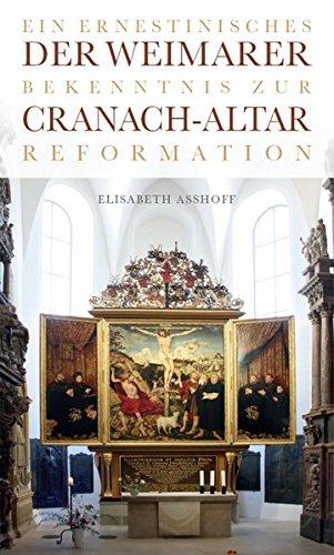Der Weimarer Cranach-Altar: Ein ernestinisches Bekenntnis zur Reformation