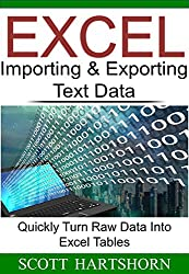 Excel Importing & Exporting Text Data: Quickly Turn Raw Data Into Excel Tables (Data Analysis With Excel)