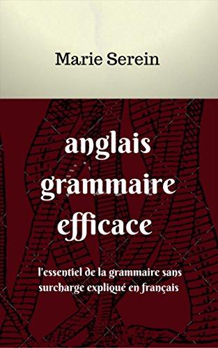 l'anglais efficace: l'essentiel de la grammaire sans surcharge expliqué en français (French Edition)