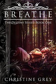Breathe (The Destiny Series Book 1) (English Edition) van [Grey, Christine]