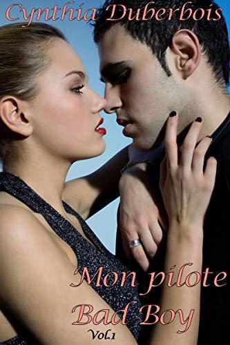 Mon Pilote Bad Boy: Volume 1 (New Romance, Humour, Erotisme) (Pilotes Rebelles t. 2) par Cynthia Duberbois