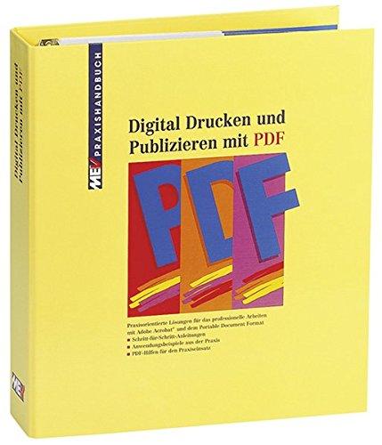 Digital Drucken und Publizieren mit PDF. Praxishandbuch aus praktischem Ringbuchordner. Mit CD-ROM.