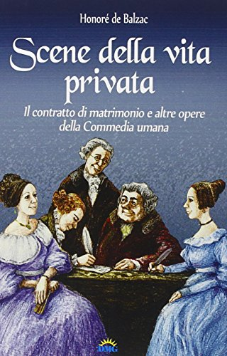Scene della vita privata-Il contratto di matrimonio e altre opere del la Commedia umana