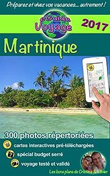 eGuide Voyage: Martinique: Découvrez cette île des Caraïbes aux plages paradisiaques, sable fin et eau turquoise, nature exotique et autres merveilles! par [Rebière, Cristina, Rebière, Olivier]