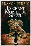 Le Chant mortel du soleil (A.M.IMAGINAIRE) - Format Kindle - 9782226434241 - 10,99 €