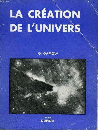 La création de l'univers. traduit par geneviève guéron. par Gamow G.