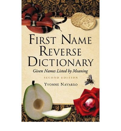 [(First Name Reverse Dictionary: Given Names Listed by Meaning)] [Author: Yvonne Navarro] published on (June, 2007)