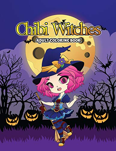 Chibi Witches Adult Coloring Book: A Coloring Book of Shadows for Adults Featuring Enchanting Little Witches for Hours of Fun, Stress Relief and Relaxation this Halloween