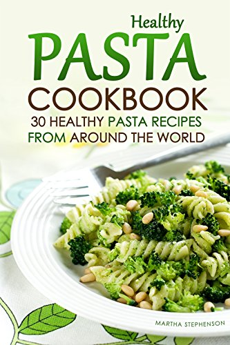 healthy-pasta-cookbook-30-healthy-pasta-recipes-from-around-the-world